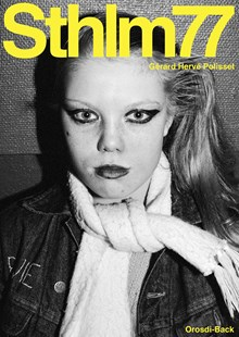 Sthlm77 : a photo documentary capturing a moment of Stockholm's 1977 punk scene, with follow-up interviews / Gérard Hervé Polisset